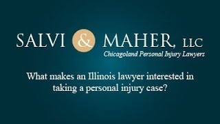 Salvi & Maher, L.L.C. Video - What makes an Illinois lawyer interested in taking a personal injury case?