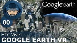 EXPLORING EARTH IN VR - HTC Vive: Google Earth VR - First Look