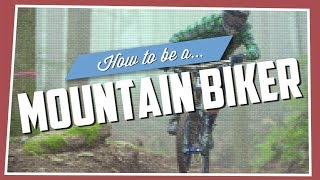 How To Be A Mouฑtain Biker