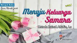 Ceramah Agama Islam: MENUJU KELUARGA SAMARA - Ustadz Zainal Abidin Syamsudin, Lc