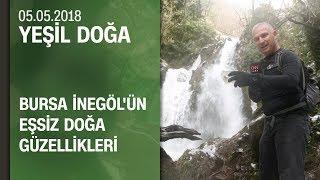 Bursa İnegöl'ün eşsiz doğa güzellikleri - Yeşil Doğa 05.05.2018 Cumartesi
