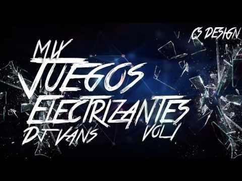 Mix Juegos Electrizantes Dj Vans