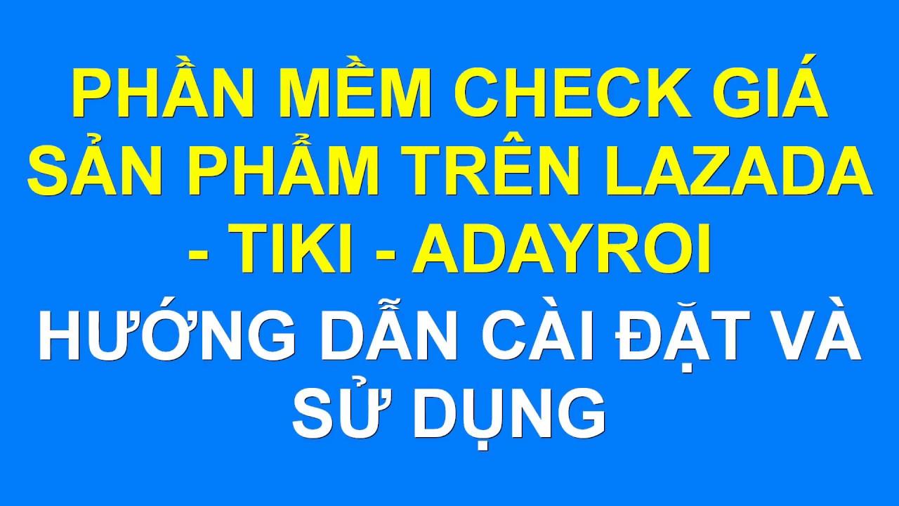 Công cụ check giá sản phẩm trên Lazada – Tiki – Adayroi