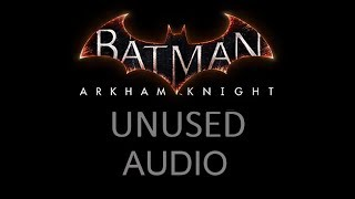 AUDIO; Batman; Arkham Knight; Unused Audio