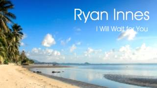 Ryan Innes - I Will Wait for You