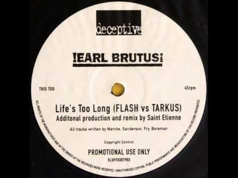 Earl Brutus - Life's Too Long (FLASH vs  TARKUS St.  Etienne Mix)