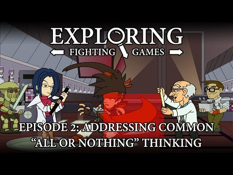 "Exploring Fighting Games 02: Addressing Common ""All or Nothing"" Thinking"