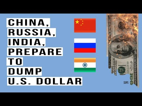 China, Russia and India All Prepare To DUMP the DOLLAR in Global Trade!