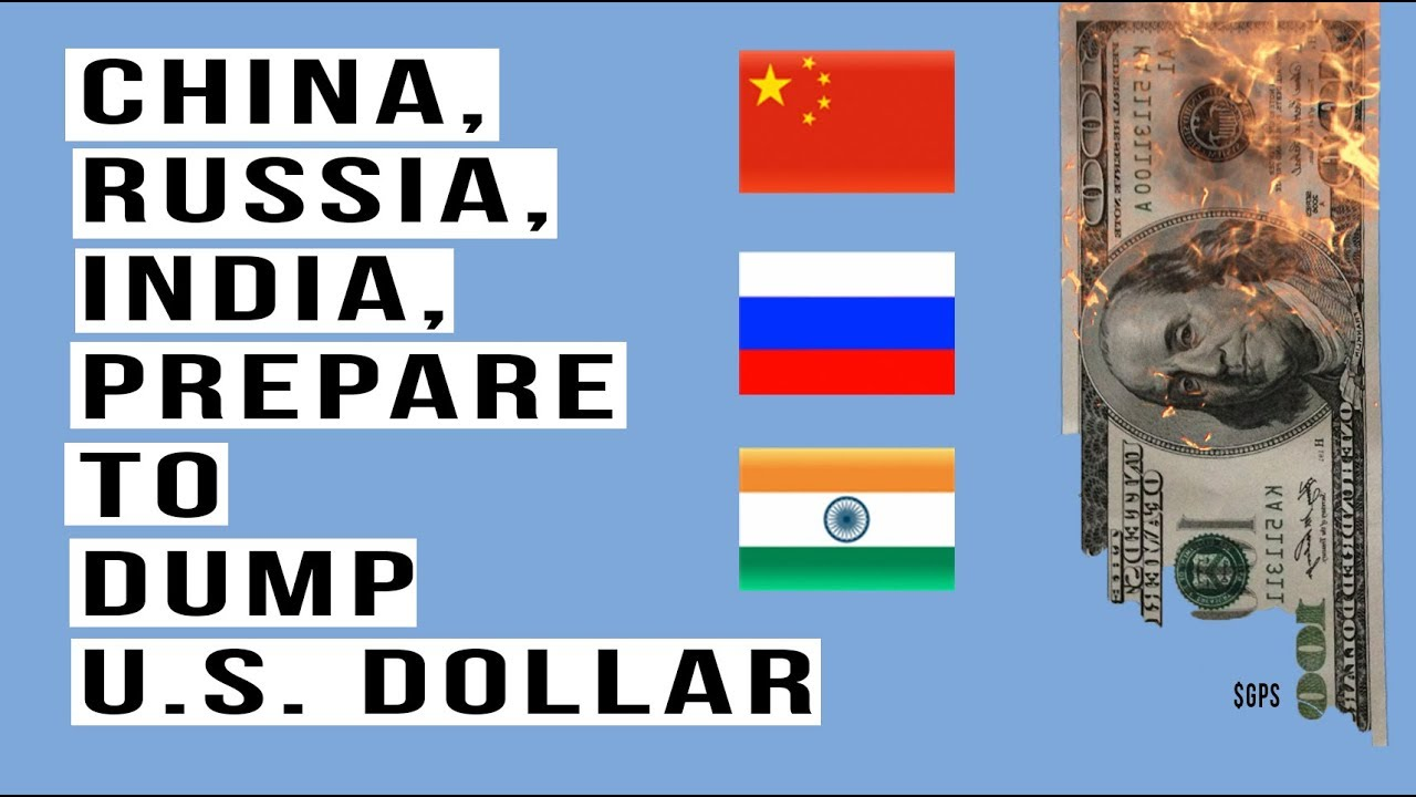China Russia And India All Prepare To Dump The Dollar In Global Trade