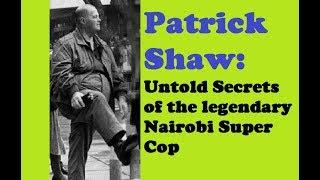 Patrick Shaw Legendary Nairobi Super Cop