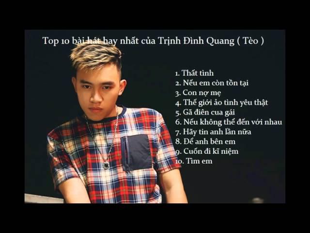Top 10 ca khúc hay nhất của Trình Định Quang (Tèo) - Thất tình
