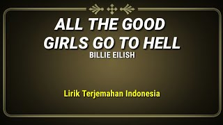 All The Good Girls Go To Hell - Billie Eilish ( Lirik Terjemahan Indonesia )