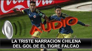LA TRISTE NARRACION CHILENA GOL FALCAO GARCIA CHILE VS COLOMBIA