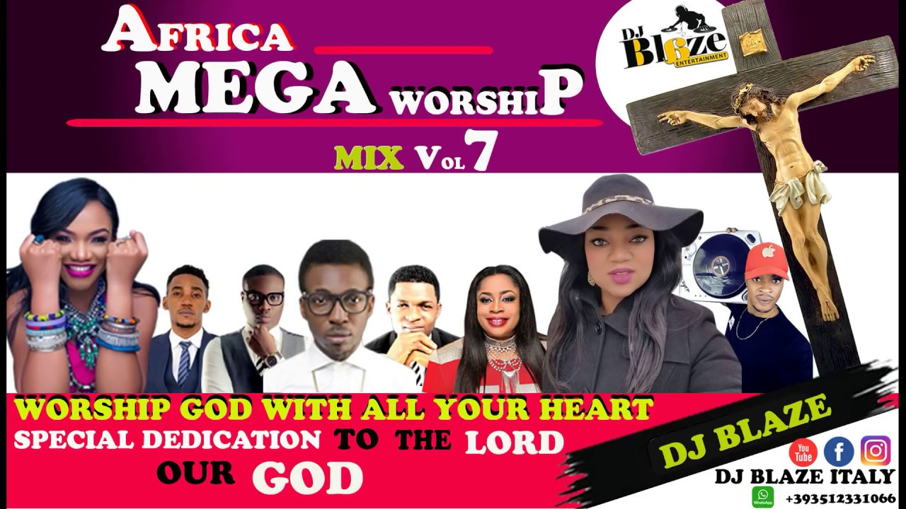 AFRICA MEGA WORSHIP PRAISE MIX VOLUME:7 2018 BY (DJ BLAZE) mp3