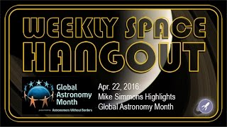 Weekly Space Hangout - Apr. 22, 2016: Mike Simmons Highlights Global Astronomy Month!