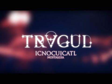 Tragul - Nostalgia (Icnocuicatl)