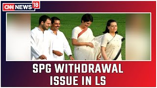 Congress Gives Adjournment Notice In LS Over Withdrawal Of SPG Cover For Gandhis   CNN News18