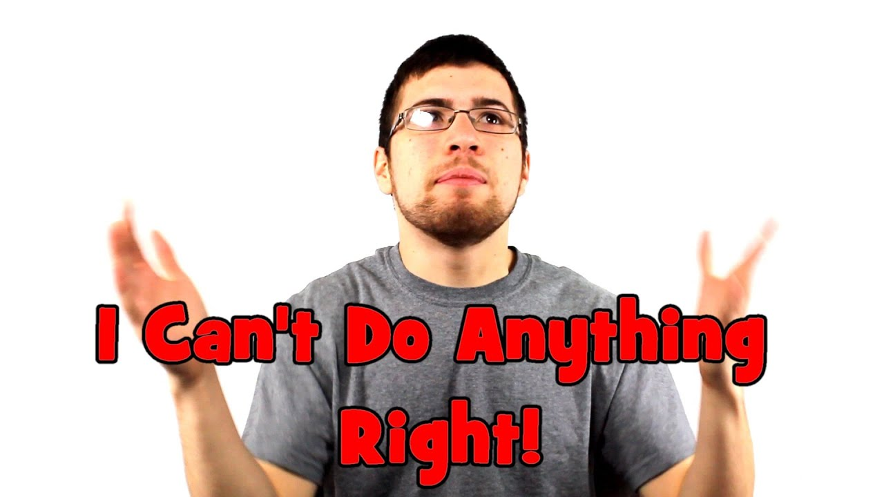 I Can't Do Anything Right! - YouTube