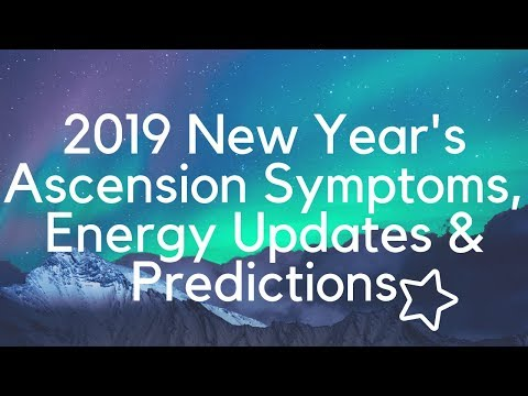 2019 New Year's Ascension Symptoms, Energy Updates & Predictions