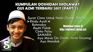 Video Kumpulan Sholawat Gus Azmi Terbaru 2017 (PART 2) download MP3, 3GP, MP4, WEBM, AVI, FLV Maret 2018
