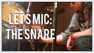 Let's Mic: The Snare