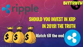 *MUST SEE* SHOULD YOU INVEST IN RIPPLE XRP IN 2019? -THE TRUTH