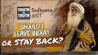 Should I Leave India or Stay Back - Sadhguru