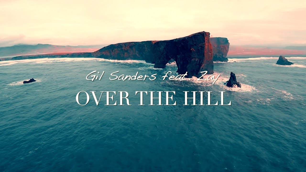 Gil Sanders - Over The Hill feat Zay (Official Audio)