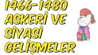 4dk'da 1466 -1480 ASKERİ VE SİYASİ GELİŞMELER   10.SINIF
