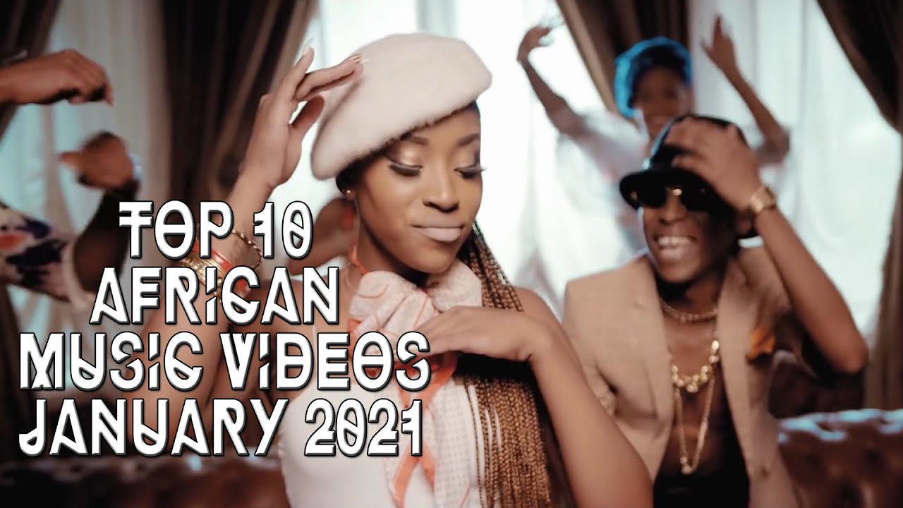 Download Top 10 Best African Music Videos    January 2021