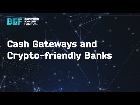 "BEF2018: ""Cash Gateways and Crypto Friendly Banks"""