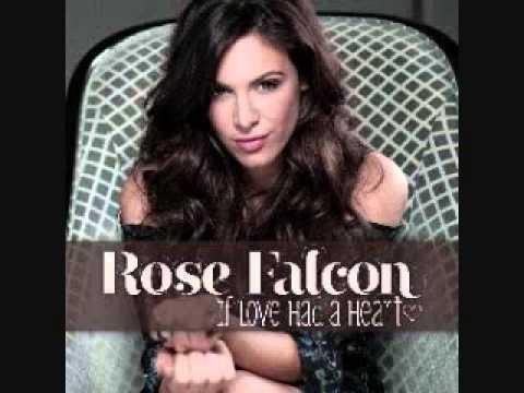 Rose Falcon  -- If love Had A Heart