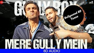 Mere Gully Mein | Gully Boy | Ranveer Singh | DIVINE | Naezy | Use Headphones | Hindi 8D Music