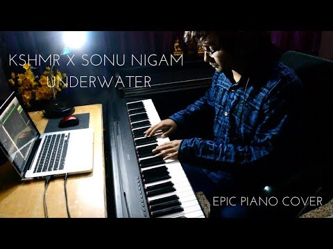 KSHMR feat. Sonu Nigam - Underwater (EPIC PIANO COVER) By Sachin Sen