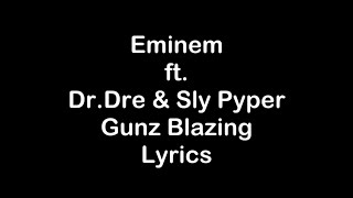 Eminem ft. Dr.Dre & Sly Pyper - Gunz Blazing [Lyrics]