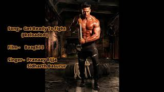 SONG : Get Redy To Fight RELOADED BAAGHI 3 ; Pranaay feat ,Siddharth Basrur Present ; Y.N PRODUCTION