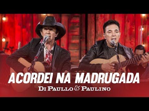 Di Paullo & Paulino - Acordei Na Madrugada