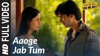 aaoge jab tum full song jab we met kareena kapoor shahid kapoor