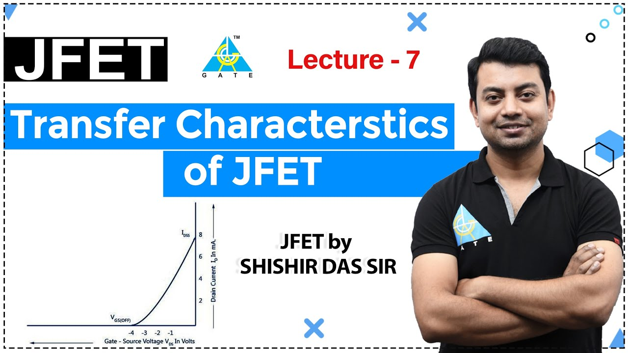 Transfer Characterstics of JFET | Lecture 7 | ESE | JFET by Shishir Das Sir