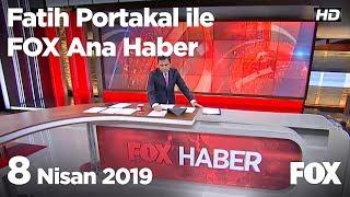 8 Nisan 2019 Fatih Portakal ile FOX Ana Haber