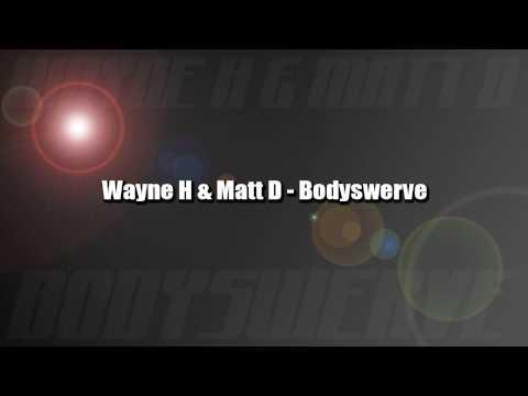 Wayne H & Matt D - Bodyswerve