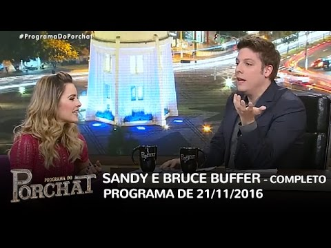 Programa do Porchat (completo) - Sandy e Bruce Buffer | 21/11/2016