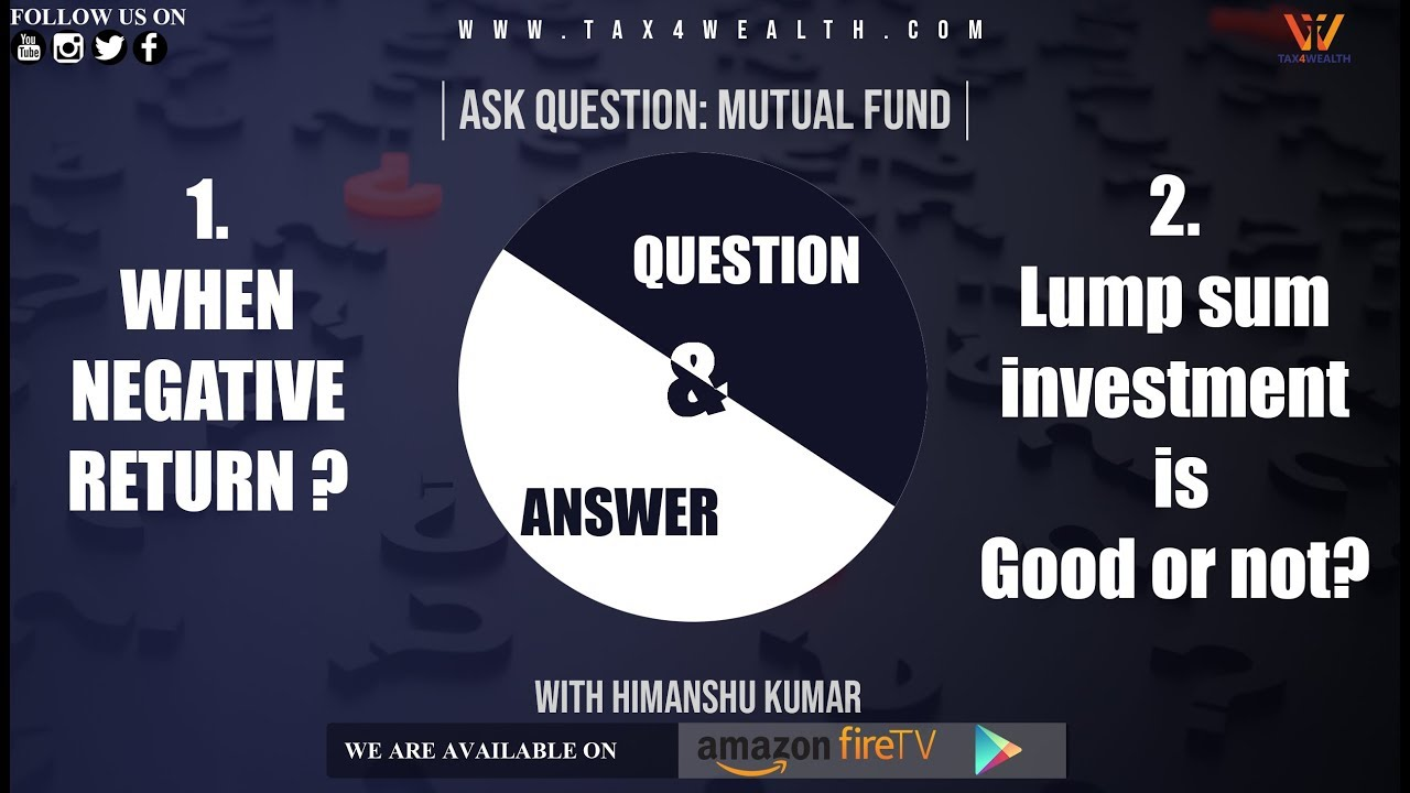 Ask Question about Mutual Fund 1. When Negative Return 2. Lump sum