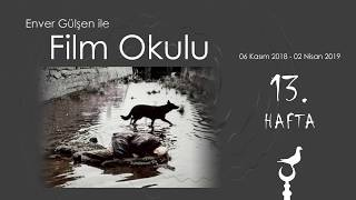 Enver Gülşen ile Film Okulu (13. Hafta)