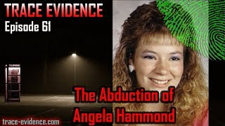 Trace Evidence - 061 - The Abduction of Angela Hammond