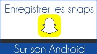 ENREGISTRER VIDEOS/PHOTOS Snapchat sans se faire griller (Android)