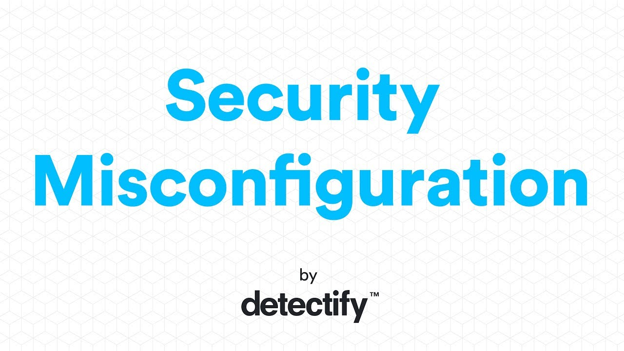 What is Security Misconfiguration? | OWASP Top 10 2017 | Video by Detectify