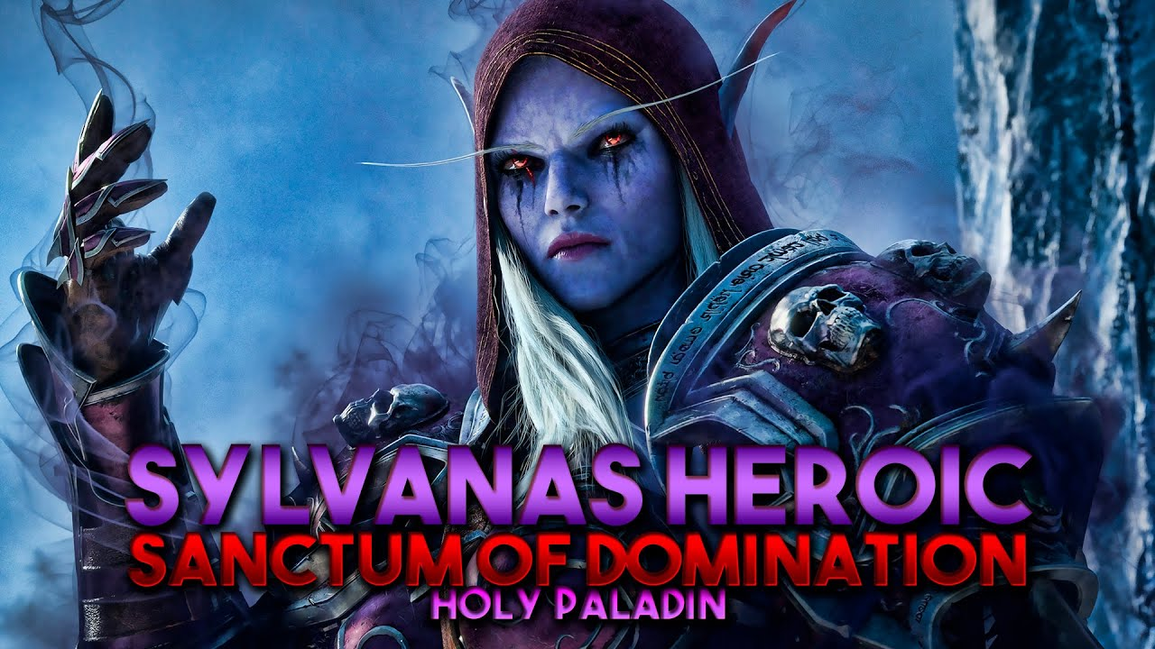 Sylvanas Windrunner Heroic VS HQ   Holy Paladin Sanctum of Domination
