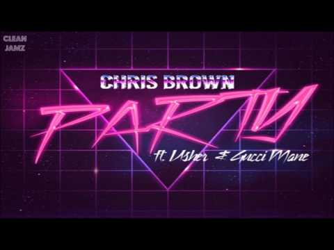 Chris Brown Featuring Usher & Gucci Mane  Party Clean  Radio Edit