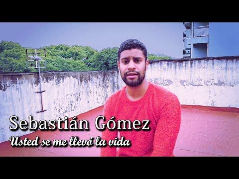 Usted Se Me Llevó La Vida - Versión De Sebastián Gómez De La Canción De Alex Pires.